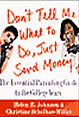 Don't Tell Me What to Do, Just Send Money: The Essential Parenting Guide to the College Years